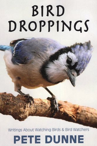 Bird Droppings: Writings about Watching Birds and Bird Watchers, by Pete Dunne (Stackpole Books, January 2016).