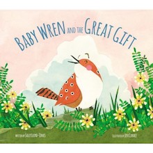 Baby Wren and the Great Gift, by Sally Lloyd-Jones.